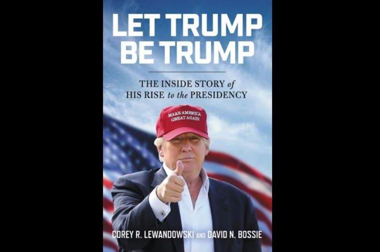 El libro Let Trump Be Trump detalla momentos de las giras del mandatario estadounidense durante campaña. (Foto Prensa Libre: Amazon)