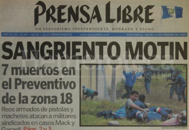 El 12 de febrero de 2003 un motín entre reclusos del Centro Preventivo de la zona 18 dejó 7 muertos, entre ellos Obdulio Villanueva, quien purgaba cárcel por la muerte de Gerardi. (Foto: Hemeroteca PL)